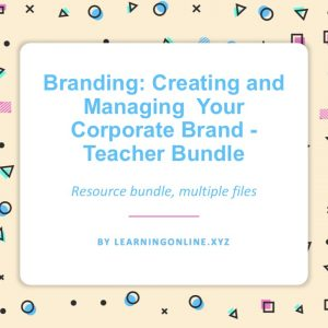 Branding: Creating and Managing Your Corporate Brand - Teacher Bundle